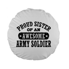 Proud Army Soldier Sister Standard 15  Premium Round Cushions