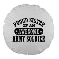 Proud Army Soldier Sister Large 18  Premium Round Cushions