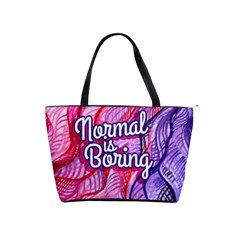 Normal Is Boring Shoulder Handbags