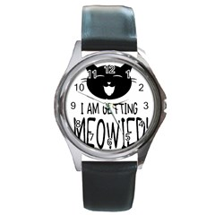 I Am Getting Meowied Round Metal Watches