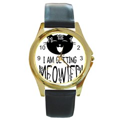 I Am Getting Meowied Round Gold Metal Watches
