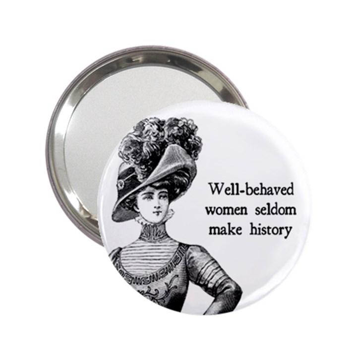 Well-Behaved Women Seldom Make History 2.25  Handbag Mirrors