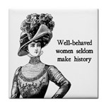 Well-Behaved Women Seldom Make History Tile Coasters Front