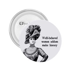 Well Behaved Women Seldom Make History 2 25  Buttons