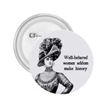 Well-Behaved Women Seldom Make History 2.25  Buttons Front