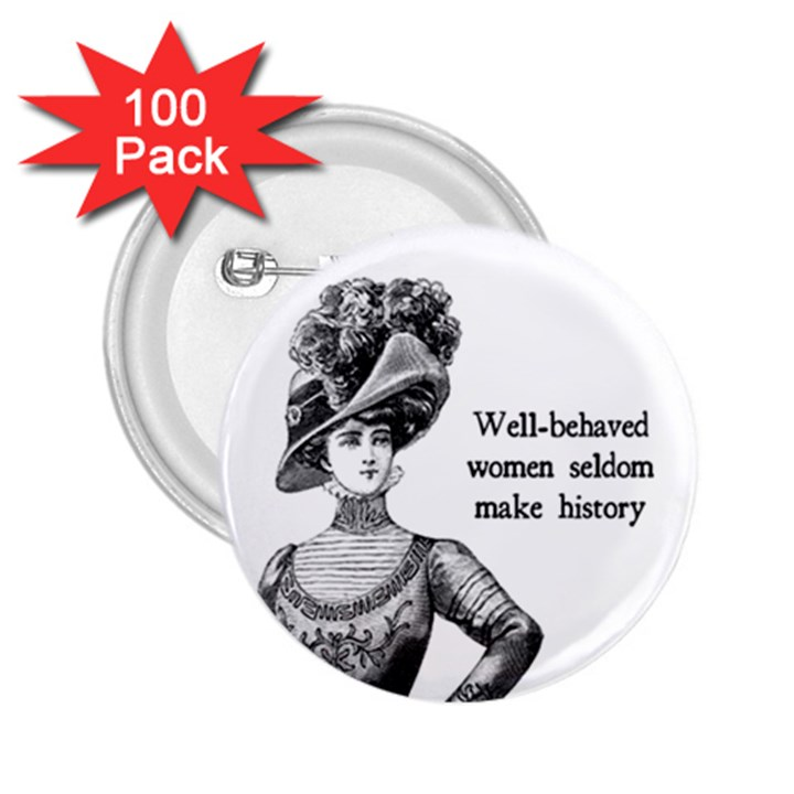 Well-Behaved Women Seldom Make History 2.25  Buttons (100 pack)