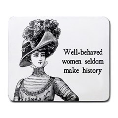 Well Behaved Women Seldom Make History Large Mousepads