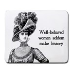Well-Behaved Women Seldom Make History Large Mousepads Front