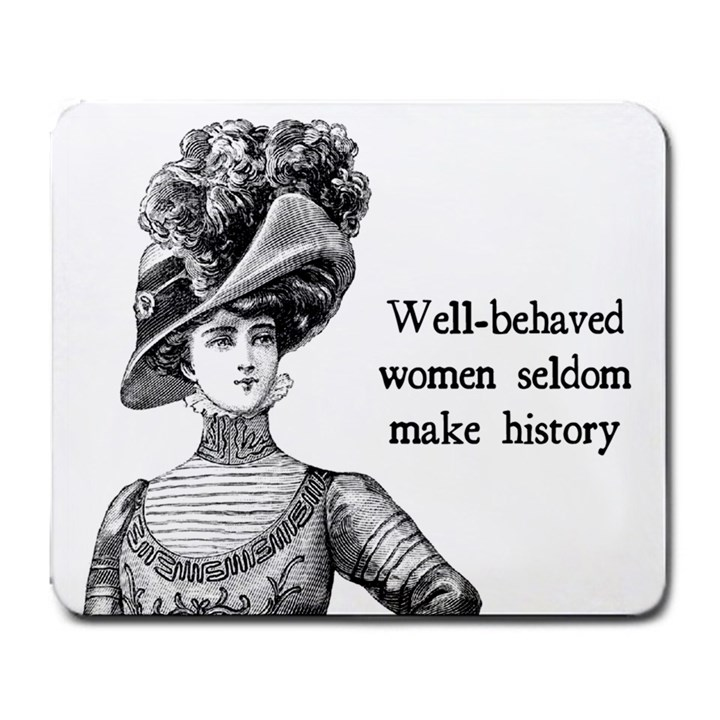 Well-Behaved Women Seldom Make History Large Mousepads