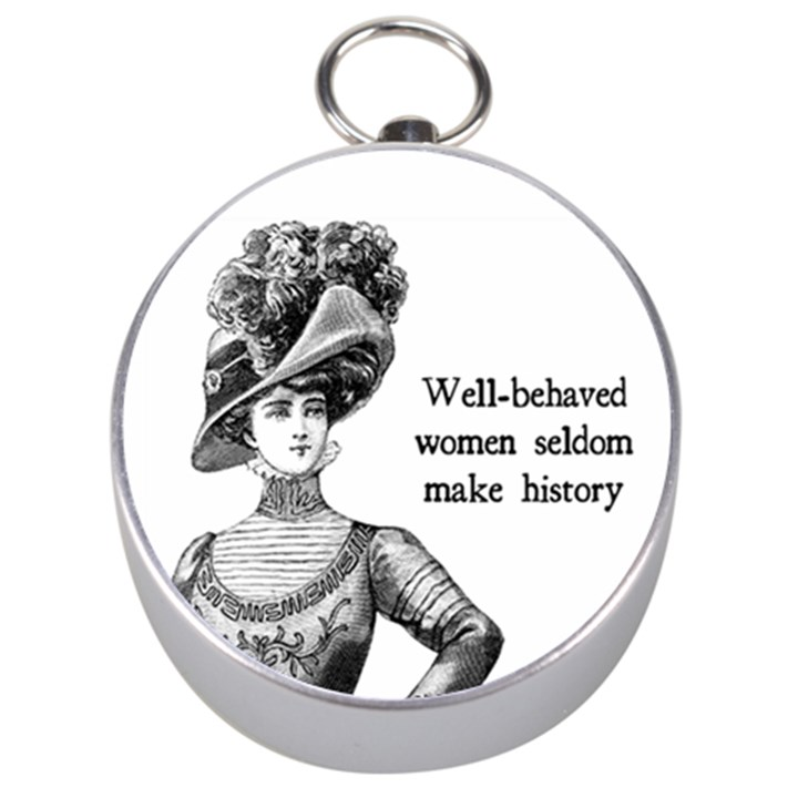 Well-Behaved Women Seldom Make History Silver Compasses