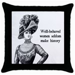 Well-Behaved Women Seldom Make History Throw Pillow Cases (Black) Front