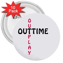 Outtime / Outplay 3  Buttons (10 pack)
