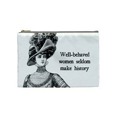 Well Behaved Women Seldom Make History Cosmetic Bag (medium)