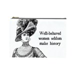 Well-Behaved Women Seldom Make History Cosmetic Bag (Large)  Front