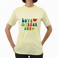 Love Peace And Joy  Women s Yellow T Shirt