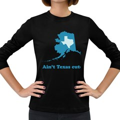 Aint Texas Cute? Women s Long Sleeve Dark T-Shirts