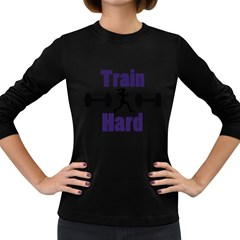 Train Hard Women s Long Sleeve Dark T-Shirts