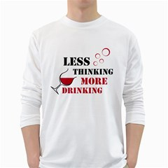 Less Thinking More Drinking White Long Sleeve T-Shirts