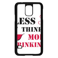 Less Thinking More Drinking Samsung Galaxy S5 Case (Black)