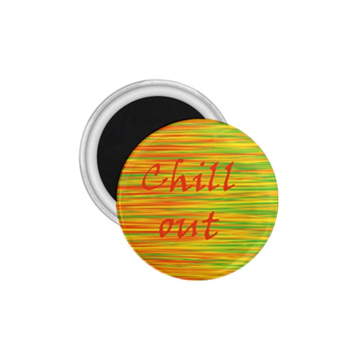 Chill out 1.75  Magnets