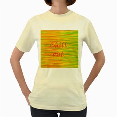 Chill Out Women s Yellow T Shirt