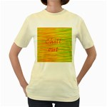 Chill out Women s Yellow T-Shirt Front