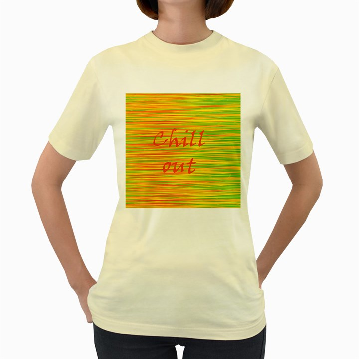 Chill out Women s Yellow T-Shirt