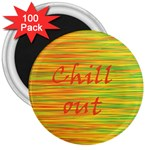 Chill out 3  Magnets (100 pack) Front