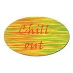 Chill out Oval Magnet Front