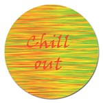 Chill out Magnet 5  (Round) Front