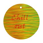 Chill out Round Ornament (Two Sides)  Back