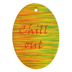 Chill out Oval Ornament (Two Sides)
