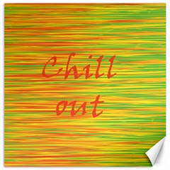 Chill out Canvas 16  x 16