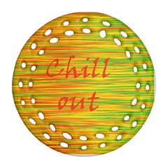 Chill Out Round Filigree Ornament (2side)