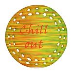 Chill out Round Filigree Ornament (2Side) Front