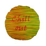 Chill out Standard 15  Premium Round Cushions Front