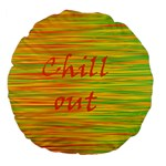 Chill out Large 18  Premium Flano Round Cushions Back