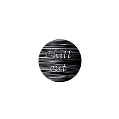Black an white  Chill out  1  Mini Buttons
