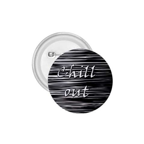 Black an white  Chill out  1.75  Buttons