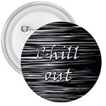 Black an white  Chill out  3  Buttons Front