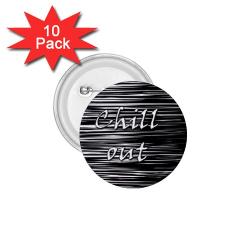 Black an white  Chill out  1.75  Buttons (10 pack)