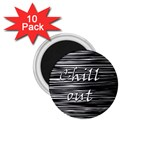 Black an white  Chill out  1.75  Magnets (10 pack)  Front