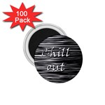 Black an white  Chill out  1.75  Magnets (100 pack)  Front