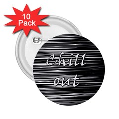 Black An White  chill Out  2 25  Buttons (10 Pack)
