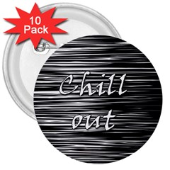 Black An White  chill Out  3  Buttons (10 Pack)