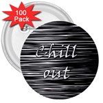 Black an white  Chill out  3  Buttons (100 pack)  Front