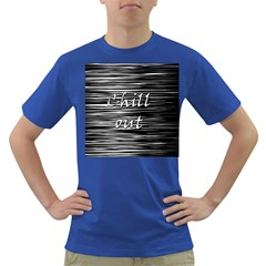 Black An White  chill Out  Dark T Shirt