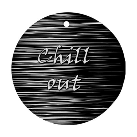 Black an white  Chill out  Round Ornament (Two Sides)