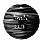 Black an white  Chill out  Round Ornament (Two Sides)  Back