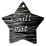 Black an white  Chill out  Star Ornament (Two Sides)  Back